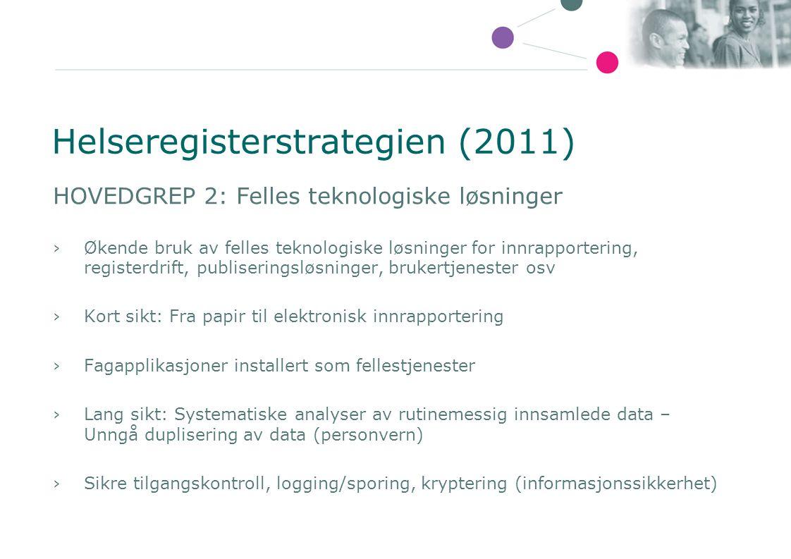 Helseregisterstrategien (2011) HOVEDGREP 2: Felles teknologiske løsninger ›Økende bruk av felles teknologiske løsninger for innrapportering, registerd