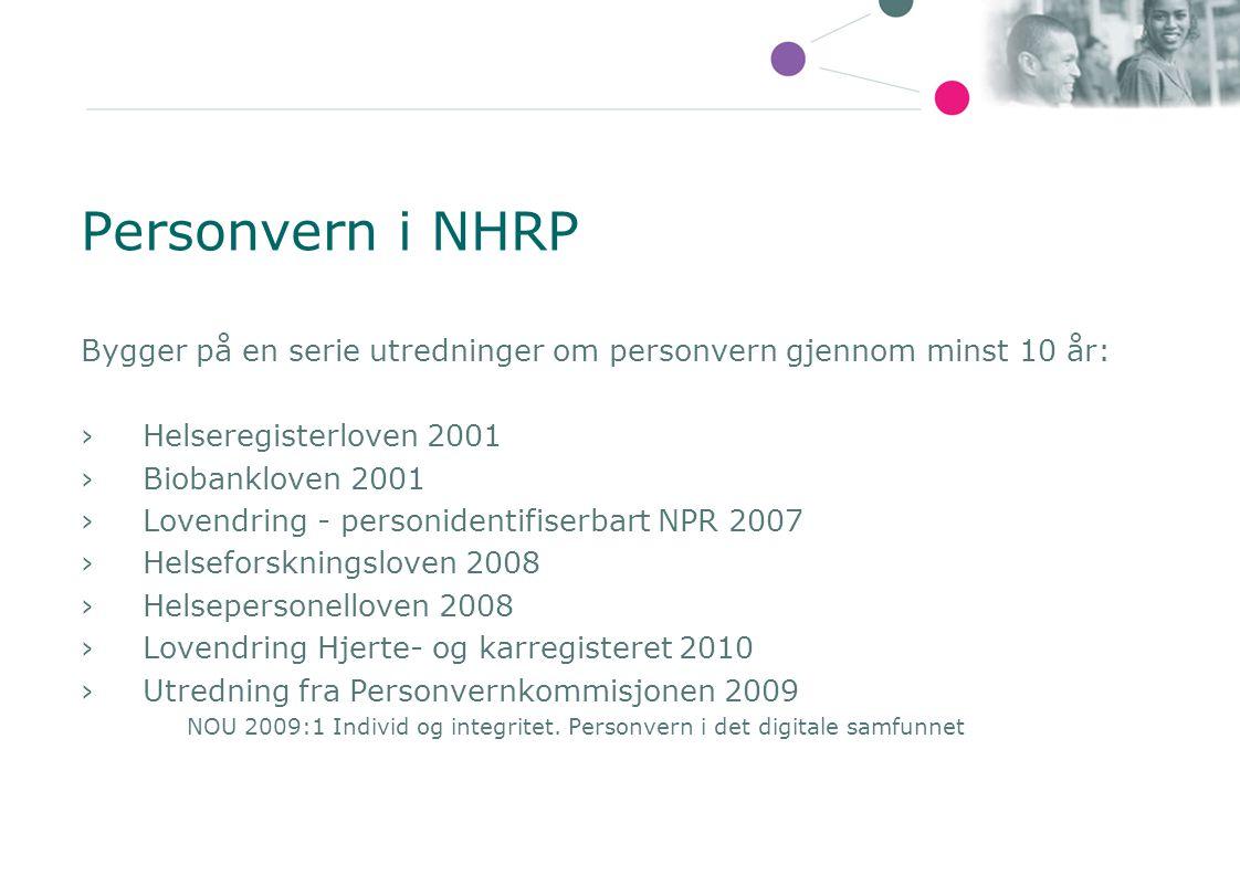 Personvern i NHRP Bygger på en serie utredninger om personvern gjennom minst 10 år: ›Helseregisterloven 2001 ›Biobankloven 2001 ›Lovendring - personid