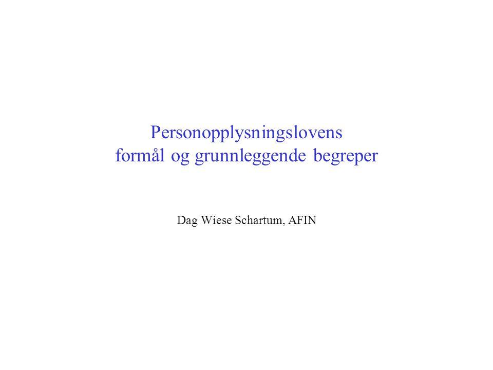 Personopplysningslovens formål og grunnleggende begreper Dag Wiese Schartum, AFIN