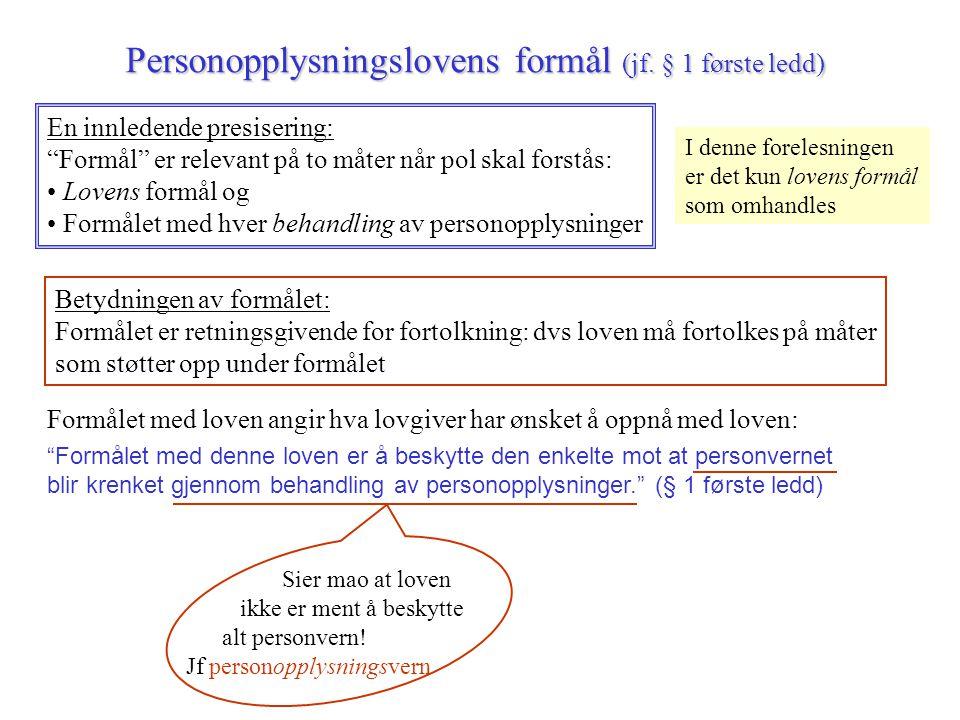 "Personopplysningslovens formål (jf. § 1 første ledd) En innledende presisering: ""Formål"" er relevant på to måter når pol skal forstås: Lovens formål o"