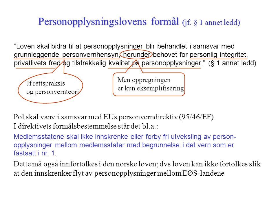 """Jf rettspraksis og personvernteori Personopplysningslovens formål (jf. § 1 annet ledd) """"Loven skal bidra til at personopplysninger blir behandlet i sa"""
