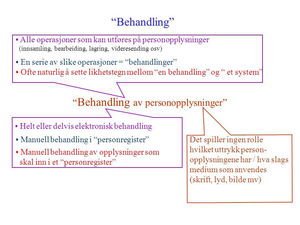 """""""Behandling"""" """" Behandling av personopplysninger"""" En serie av slike operasjoner = """"behandlinger"""" Ofte naturlig å sette likhetstegn mellom """"en behandlin"""