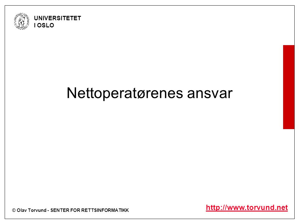 © Olav Torvund - SENTER FOR RETTSINFORMATIKK UNIVERSITETET I OSLO http://www.torvund.net Nettoperatørenes ansvar