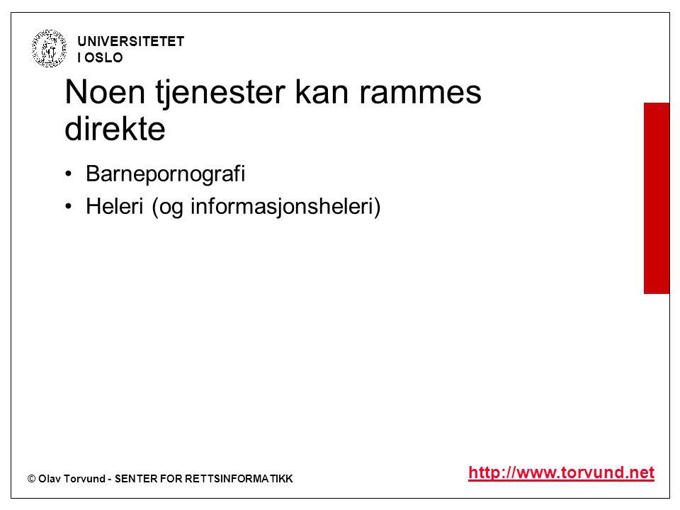 © Olav Torvund - SENTER FOR RETTSINFORMATIKK UNIVERSITETET I OSLO http://www.torvund.net Noen tjenester kan rammes direkte Barnepornografi Heleri (og informasjonsheleri)