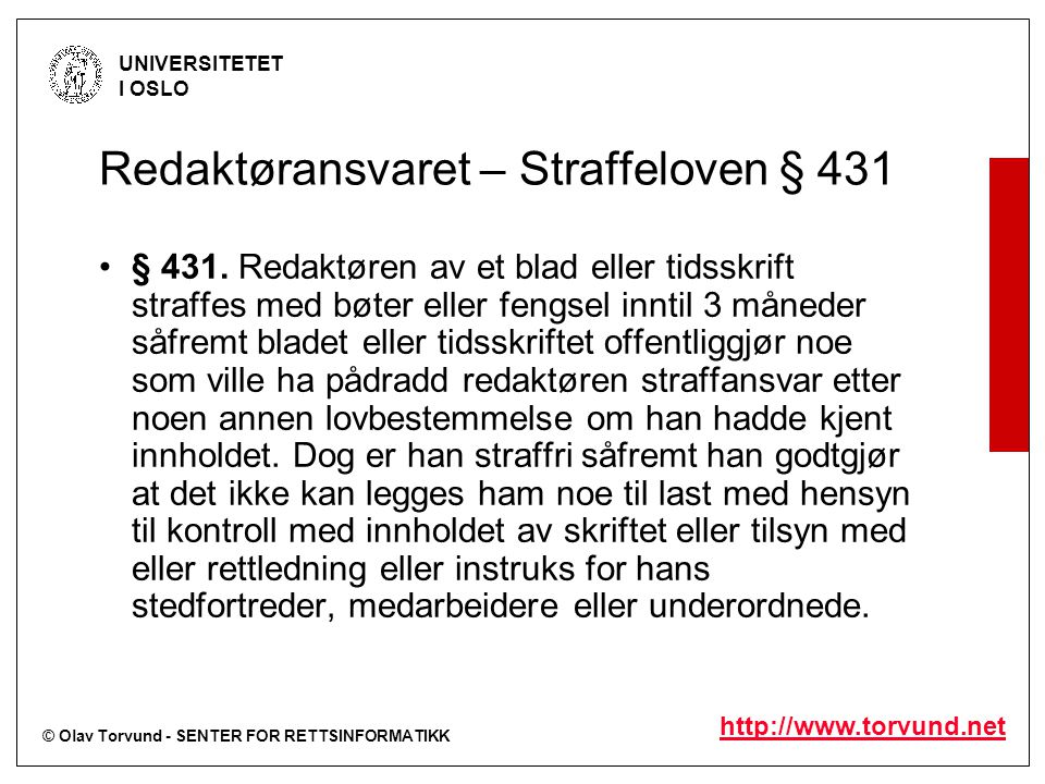 © Olav Torvund - SENTER FOR RETTSINFORMATIKK UNIVERSITETET I OSLO http://www.torvund.net Redaktøransvaret – Straffeloven § 431 § 431. Redaktøren av et