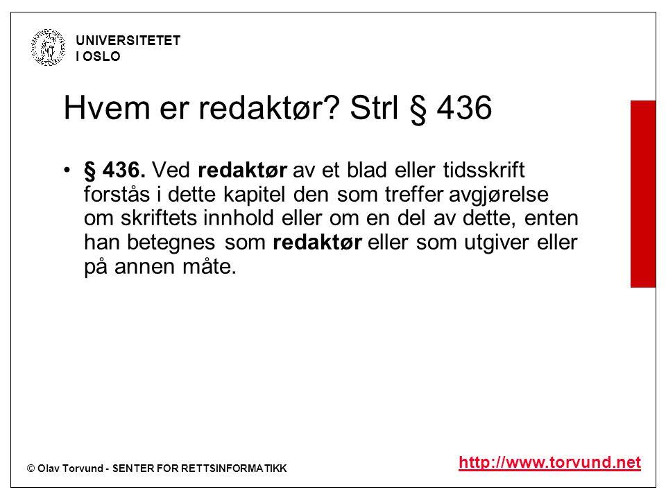 © Olav Torvund - SENTER FOR RETTSINFORMATIKK UNIVERSITETET I OSLO http://www.torvund.net Hvem er redaktør.