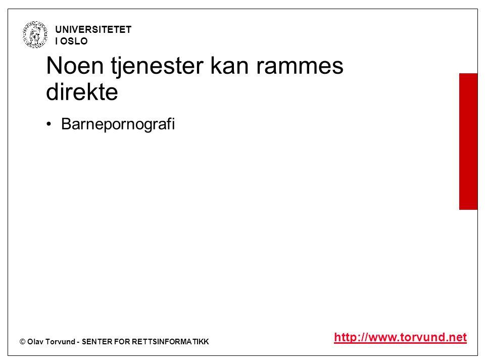 © Olav Torvund - SENTER FOR RETTSINFORMATIKK UNIVERSITETET I OSLO http://www.torvund.net Noen tjenester kan rammes direkte Barnepornografi