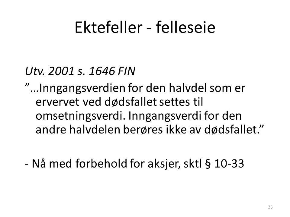 """Ektefeller - felleseie Utv. 2001 s. 1646 FIN """"…Inngangsverdien for den halvdel som er ervervet ved dødsfallet settes til omsetningsverdi. Inngangsverd"""