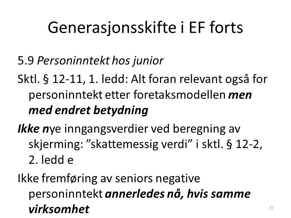 Generasjonsskifte i EF forts 5.9 Personinntekt hos junior Sktl. § 12-11, 1. ledd: Alt foran relevant også for personinntekt etter foretaksmodellen men