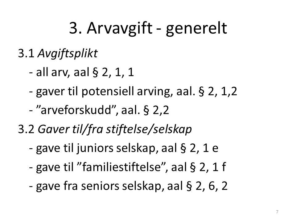"""3. Arvavgift - generelt 3.1 Avgiftsplikt - all arv, aal § 2, 1, 1 - gaver til potensiell arving, aal. § 2, 1,2 - """"arveforskudd"""", aal. § 2,2 3.2 Gaver"""