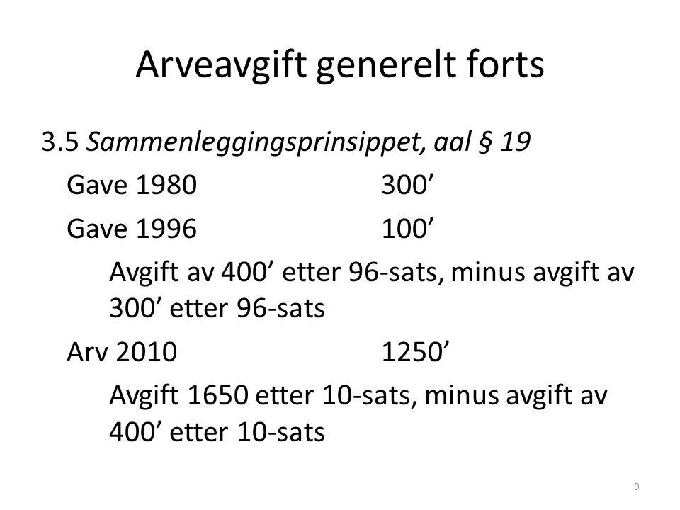 Arveavgift generelt forts 3.5 Sammenleggingsprinsippet, aal § 19 Gave 1980300' Gave 1996100' Avgift av 400' etter 96-sats, minus avgift av 300' etter