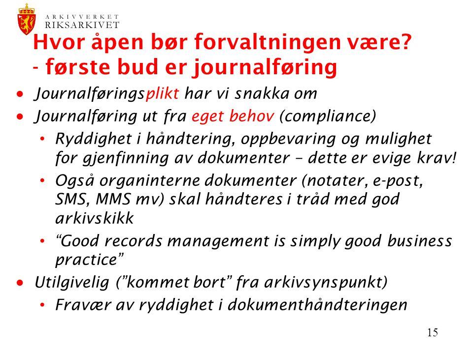 15 Hvor åpen bør forvaltningen være? - første bud er journalføring  Journalføringsplikt har vi snakka om  Journalføring ut fra eget behov (complianc