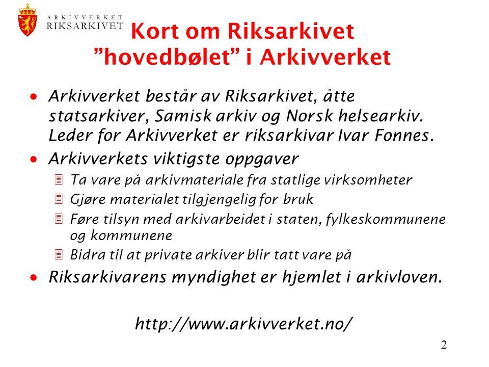 2 Kort om Riksarkivet hovedbølet i Arkivverket  Arkivverket består av Riksarkivet, åtte statsarkiver, Samisk arkiv og Norsk helsearkiv.