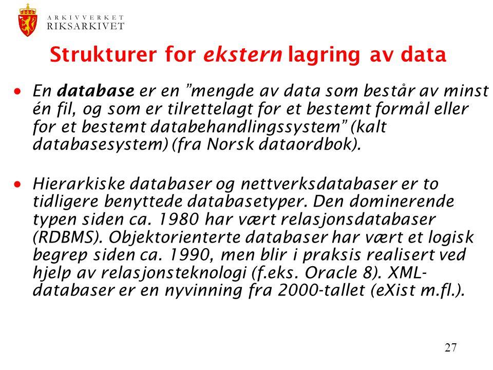 27 Strukturer for ekstern lagring av data  En database er en mengde av data som består av minst én fil, og som er tilrettelagt for et bestemt formål eller for et bestemt databehandlingssystem (kalt databasesystem) (fra Norsk dataordbok).