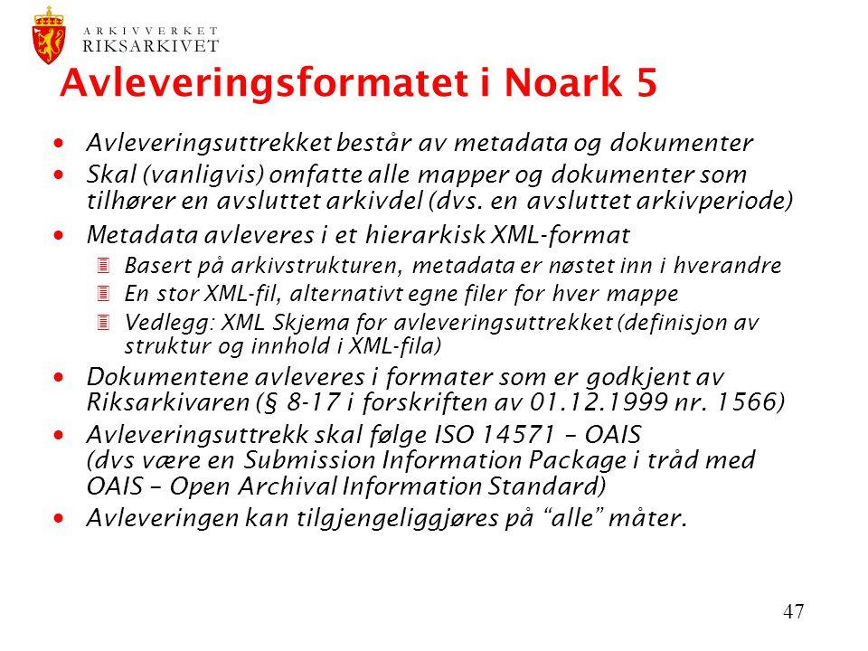 47 Avleveringsformatet i Noark 5  Avleveringsuttrekket består av metadata og dokumenter  Skal (vanligvis) omfatte alle mapper og dokumenter som tilhører en avsluttet arkivdel (dvs.