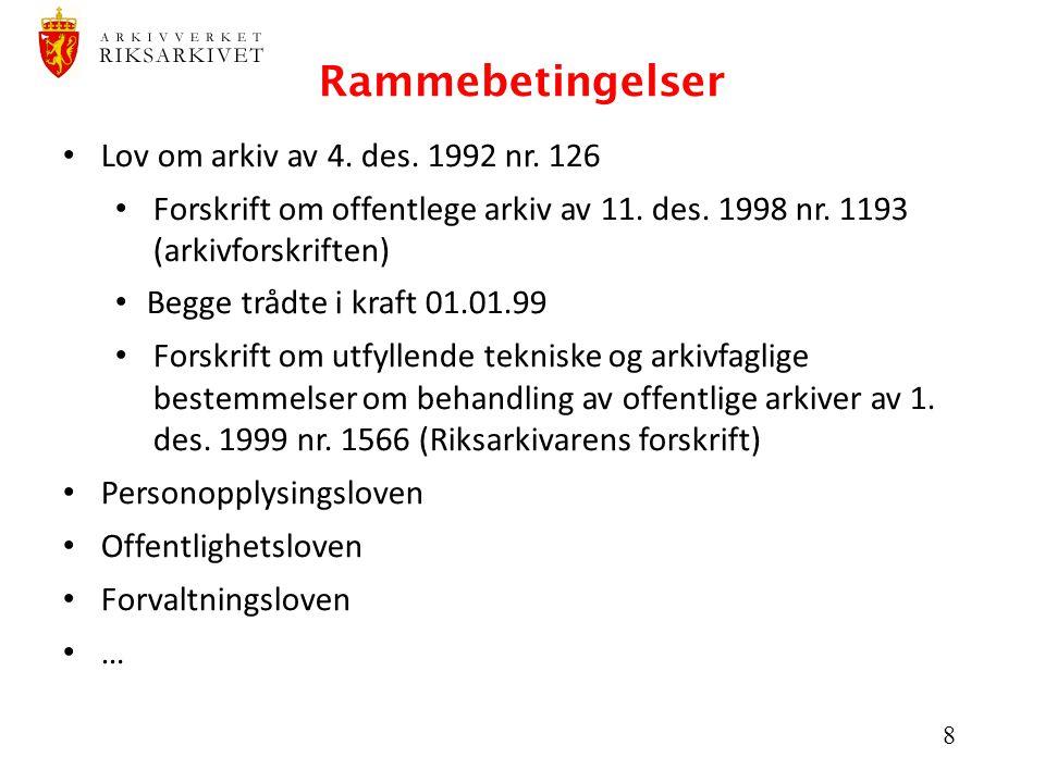 8 Rammebetingelser Lov om arkiv av 4. des. 1992 nr. 126 Forskrift om offentlege arkiv av 11. des. 1998 nr. 1193 (arkivforskriften) Begge trådte i kraf