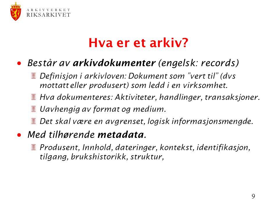 """9 Hva er et arkiv?  Består av arkivdokumenter (engelsk: records) 3 Definisjon i arkivloven: Dokument som """"vert til"""" (dvs mottatt eller produsert) som"""