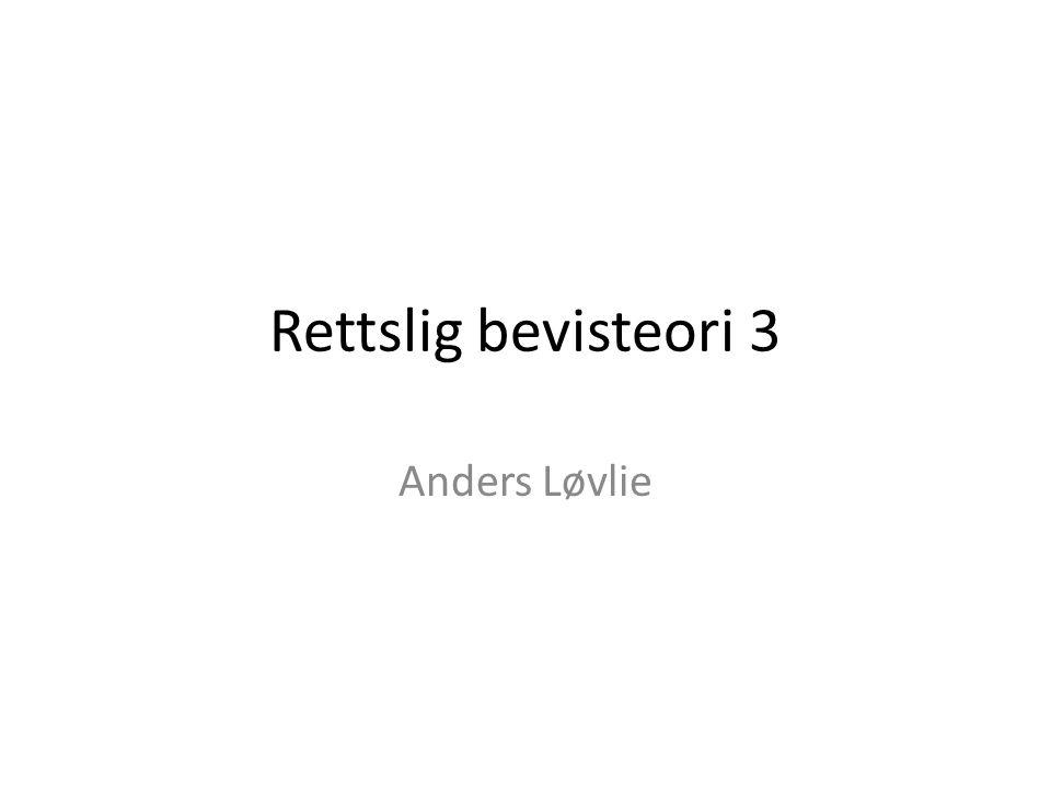 Rettslig bevisteori 3 Anders Løvlie