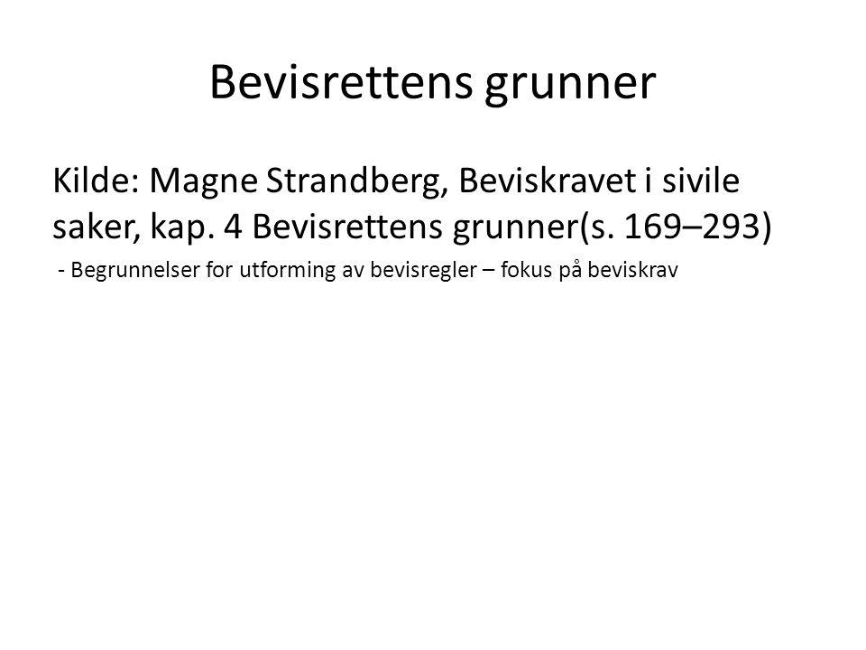 Bevisrettens grunner Kilde: Magne Strandberg, Beviskravet i sivile saker, kap. 4 Bevisrettens grunner(s. 169–293) - Begrunnelser for utforming av bevi