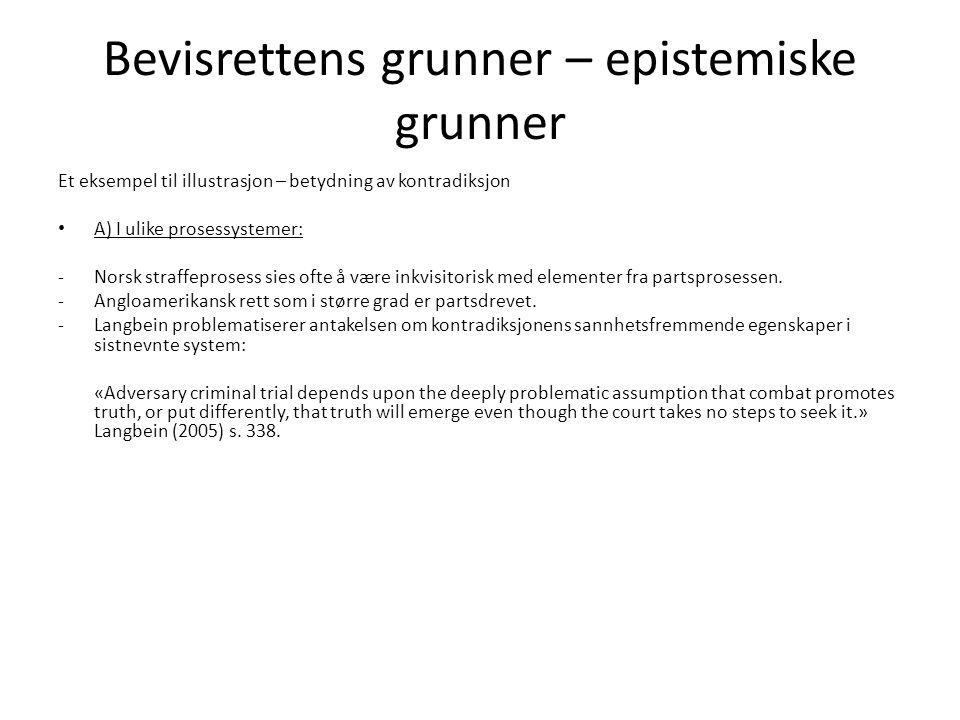 Bevisrettens grunner – epistemiske grunner Et eksempel til illustrasjon – betydning av kontradiksjon A) I ulike prosessystemer: - Norsk straffeprosess