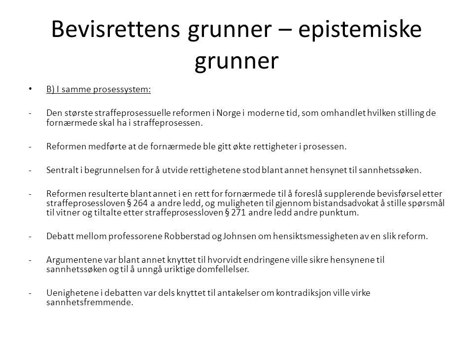Bevisrettens grunner – epistemiske grunner B) I samme prosessystem: -Den største straffeprosessuelle reformen i Norge i moderne tid, som omhandlet hvilken stilling de fornærmede skal ha i straffeprosessen.