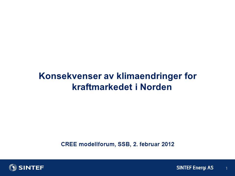 SINTEF Energi AS 1 Konsekvenser av klimaendringer for kraftmarkedet i Norden CREE modellforum, SSB, 2. februar 2012
