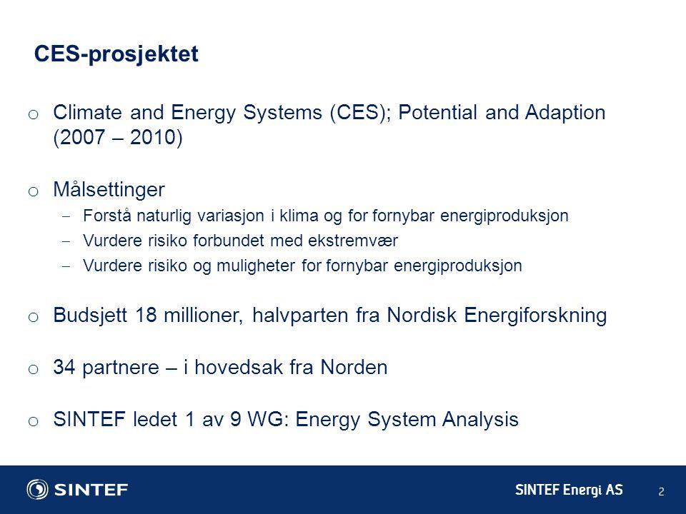 SINTEF Energi AS 2 CES-prosjektet o Climate and Energy Systems (CES); Potential and Adaption (2007 – 2010) o Målsettinger ‒ Forstå naturlig variasjon