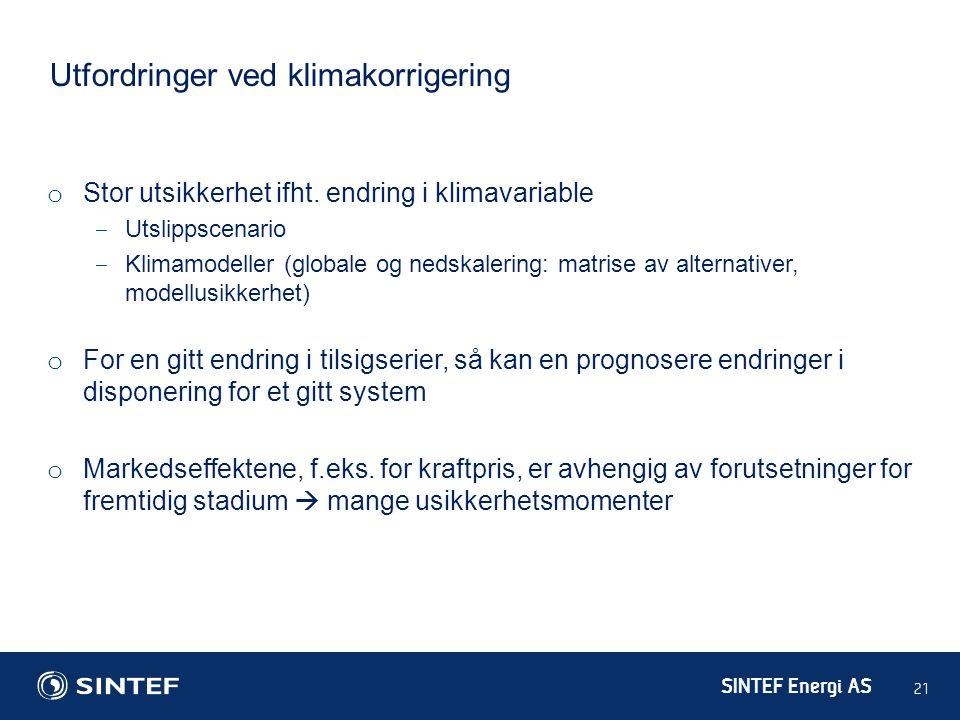SINTEF Energi AS 21 Utfordringer ved klimakorrigering o Stor utsikkerhet ifht. endring i klimavariable ‒ Utslippscenario ‒ Klimamodeller (globale og n