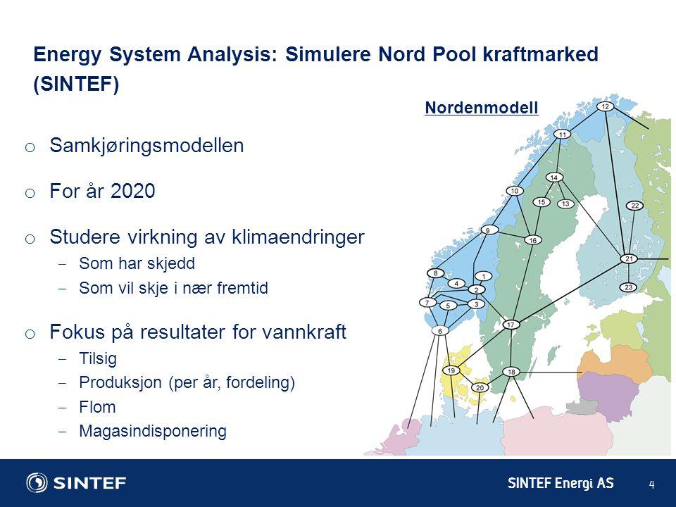 SINTEF Energi AS 4 Energy System Analysis: Simulere Nord Pool kraftmarked (SINTEF) o Samkjøringsmodellen o For år 2020 o Studere virkning av klimaendr