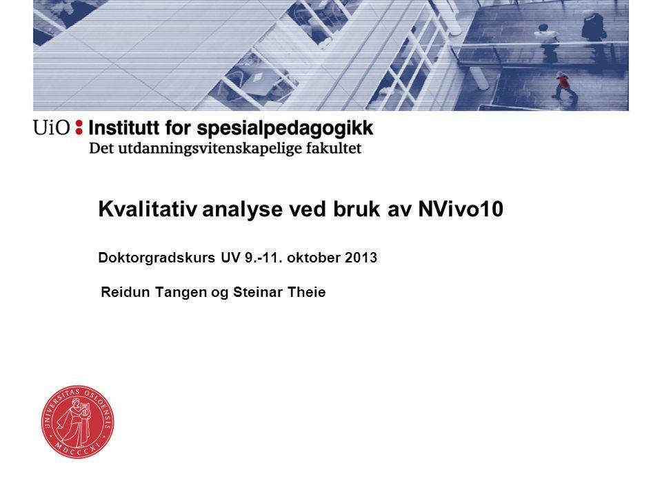 Kvalitativ analyse ved bruk av NVivo10 Doktorgradskurs UV 9.-11. oktober 2013 Reidun Tangen og Steinar Theie