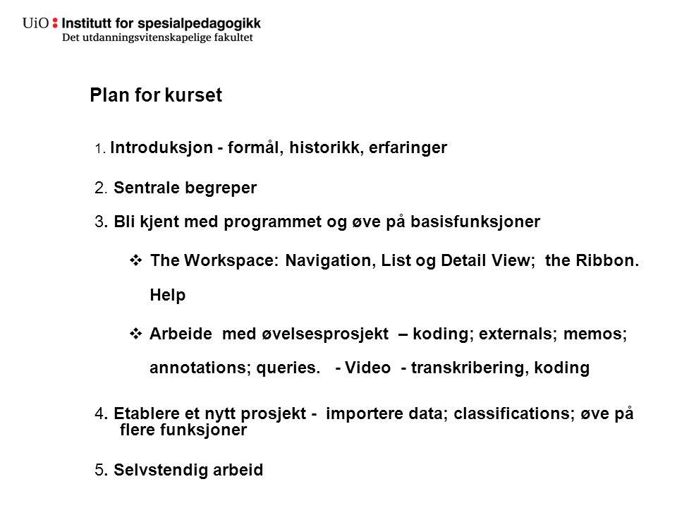 1. Introduksjon - formål, historikk, erfaringer 2. Sentrale begreper 3. Bli kjent med programmet og øve på basisfunksjoner  The Workspace: Navigation