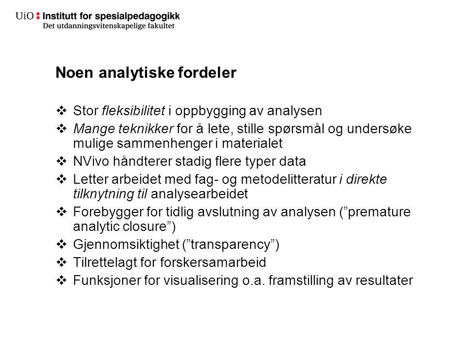  Stor fleksibilitet i oppbygging av analysen  Mange teknikker for å lete, stille spørsmål og undersøke mulige sammenhenger i materialet  NVivo hånd