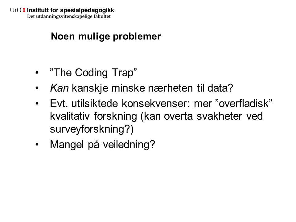 """""""The Coding Trap"""" Kan kanskje minske nærheten til data? Evt. utilsiktede konsekvenser: mer """"overfladisk"""" kvalitativ forskning (kan overta svakheter ve"""