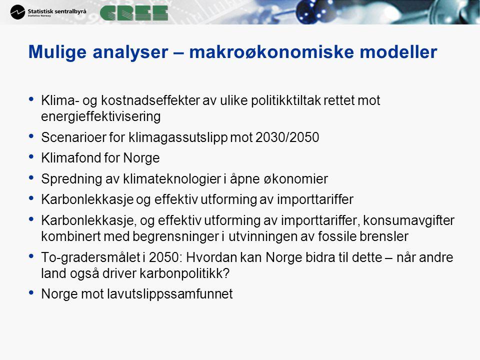 Mulige analyser – makroøkonomiske modeller Klima- og kostnadseffekter av ulike politikktiltak rettet mot energieffektivisering Scenarioer for klimagas
