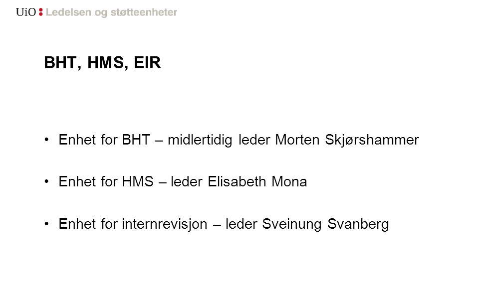 BHT, HMS, EIR Enhet for BHT – midlertidig leder Morten Skjørshammer Enhet for HMS – leder Elisabeth Mona Enhet for internrevisjon – leder Sveinung Svanberg