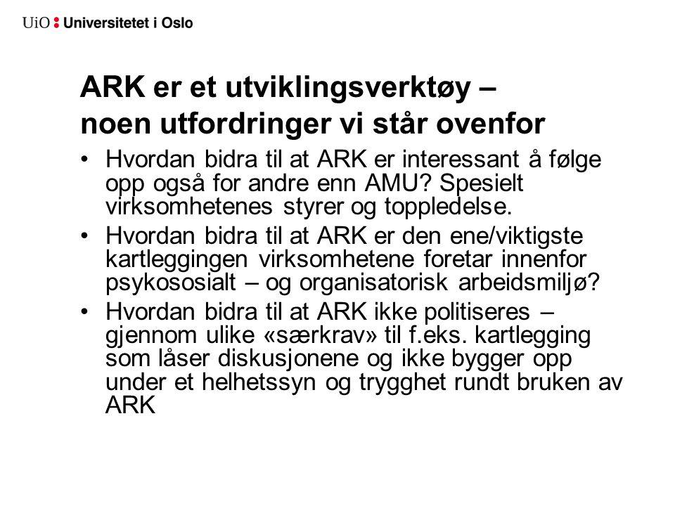 ARK er et utviklingsverktøy – noen utfordringer vi står ovenfor Hvordan bidra til at ARK er interessant å følge opp også for andre enn AMU? Spesielt v