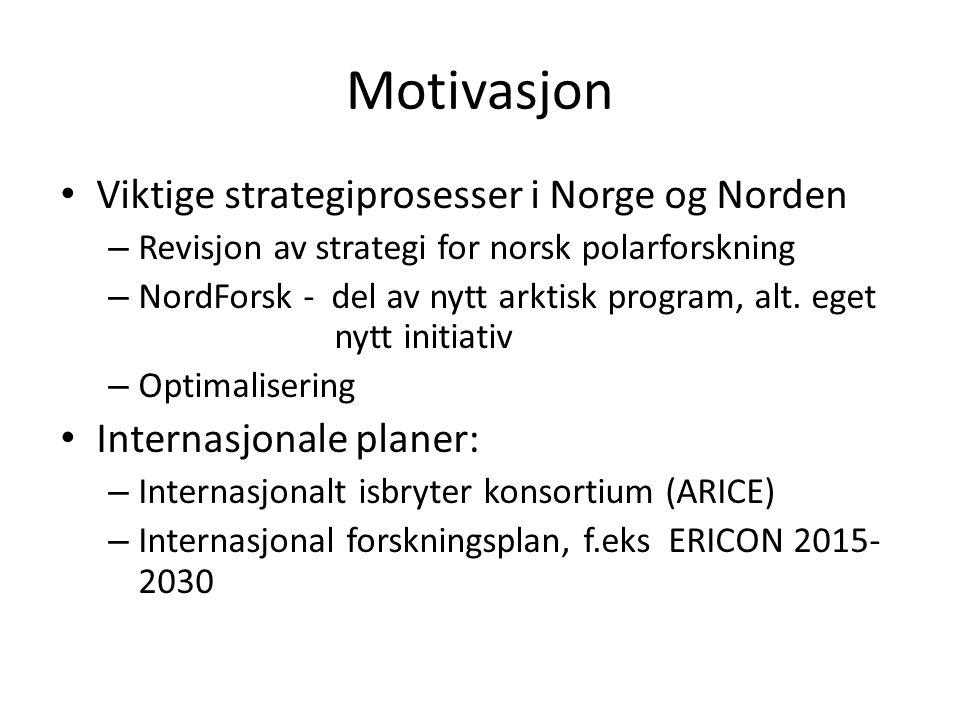 Motivasjon Viktige strategiprosesser i Norge og Norden – Revisjon av strategi for norsk polarforskning – NordForsk - del av nytt arktisk program, alt.