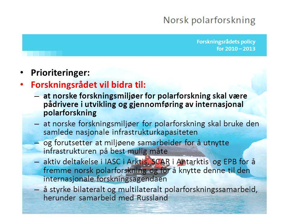 Prioriteringer: Forskningsrådet vil bidra til: – at norske forskningsmiljøer for polarforskning skal være pådrivere i utvikling og gjennomføring av internasjonal polarforskning – at norske forskningsmiljøer for polarforskning skal bruke den samlede nasjonale infrastrukturkapasiteten – og forutsetter at miljøene samarbeider for å utnytte infrastrukturen på best mulig måte – aktiv deltakelse i IASC i Arktis, SCAR i Antarktis og EPB for å fremme norsk polarforskning og for å knytte denne til den internasjonale forskningsagendaen – å styrke bilateralt og multilateralt polarforskningssamarbeid, herunder samarbeid med Russland
