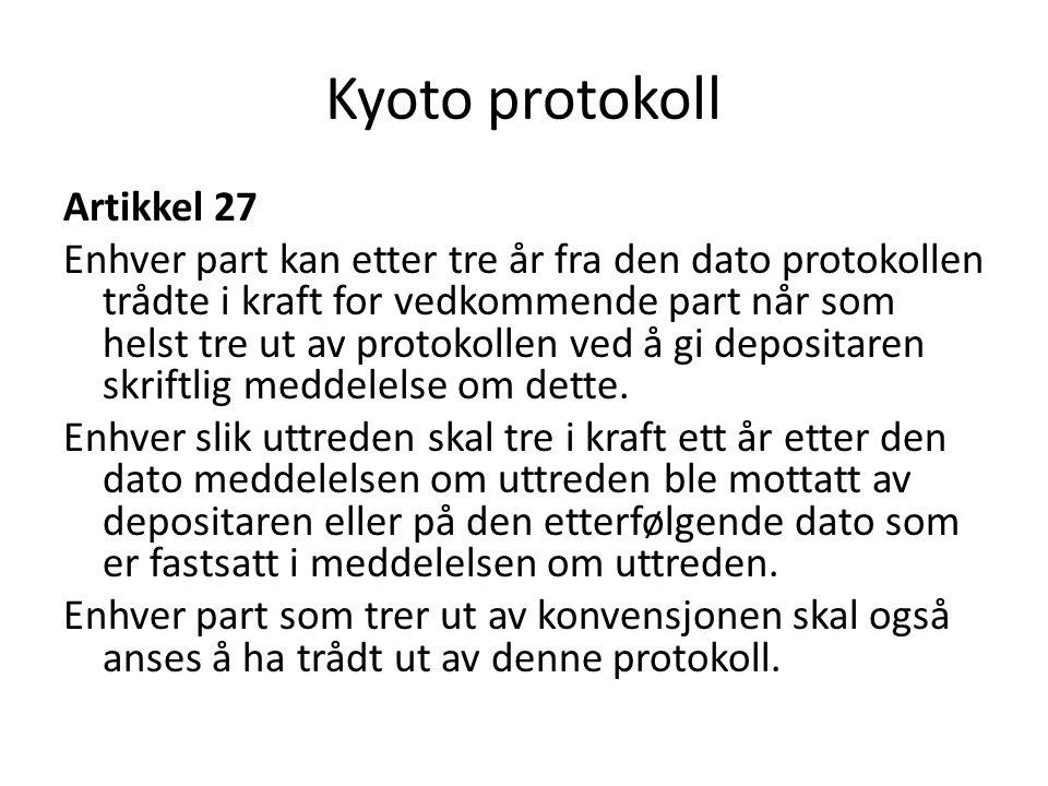 Kyoto protokoll Artikkel 27 Enhver part kan etter tre år fra den dato protokollen trådte i kraft for vedkommende part når som helst tre ut av protokollen ved å gi depositaren skriftlig meddelelse om dette.