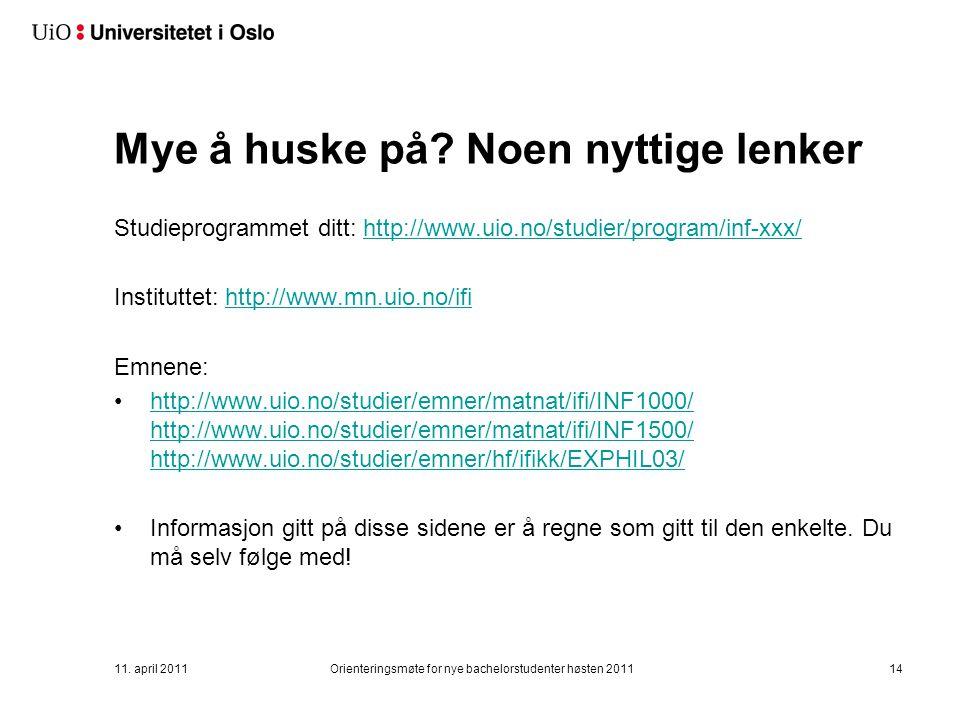 Mye å huske på? Noen nyttige lenker Studieprogrammet ditt: http://www.uio.no/studier/program/inf-xxx/http://www.uio.no/studier/program/inf-xxx/ Instit