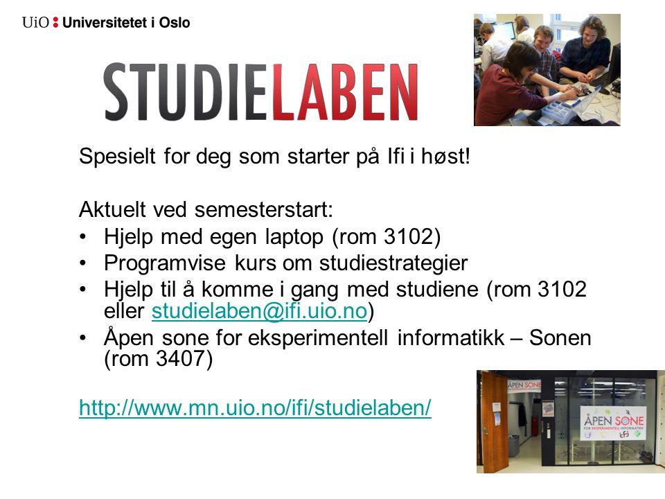 Spesielt for deg som starter på Ifi i høst! Aktuelt ved semesterstart: Hjelp med egen laptop (rom 3102) Programvise kurs om studiestrategier Hjelp til