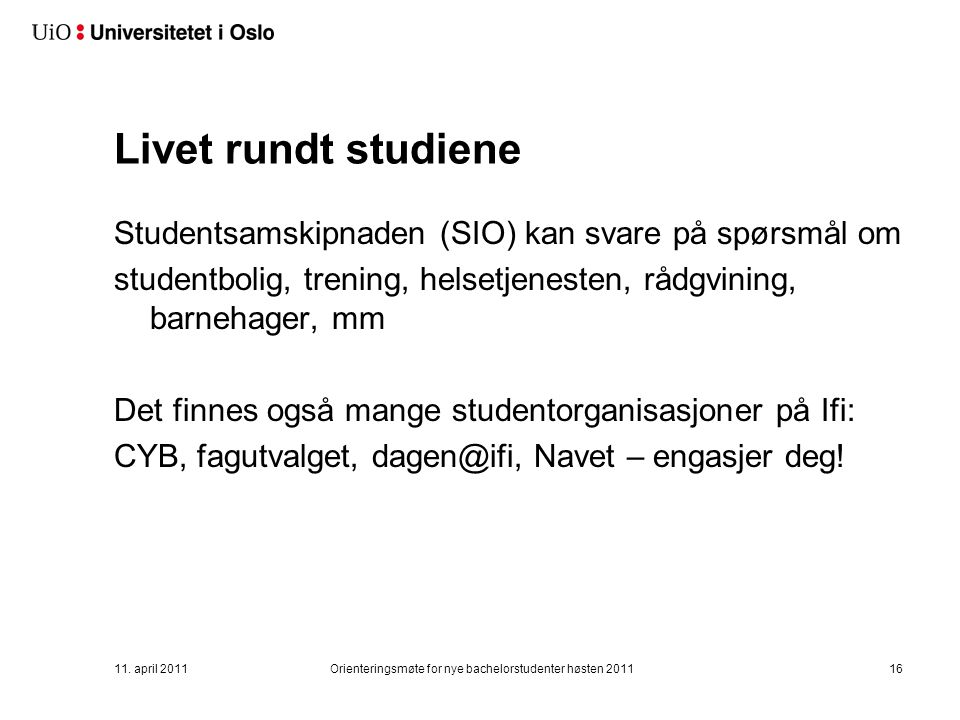 Livet rundt studiene Studentsamskipnaden (SIO) kan svare på spørsmål om studentbolig, trening, helsetjenesten, rådgvining, barnehager, mm Det finnes o