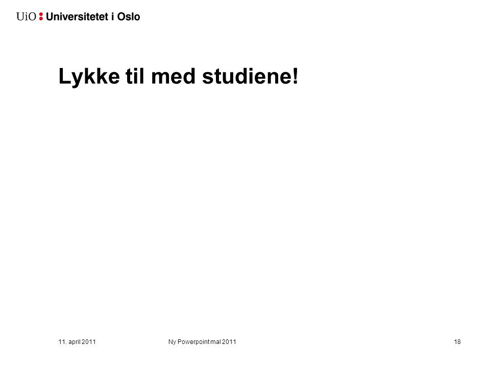 Lykke til med studiene! 11. april 2011Ny Powerpoint mal 201118
