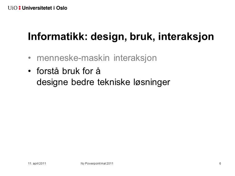 Informatikk: design, bruk, interaksjon menneske-maskin interaksjon forstå bruk for å designe bedre tekniske løsninger 11. april 2011Ny Powerpoint mal