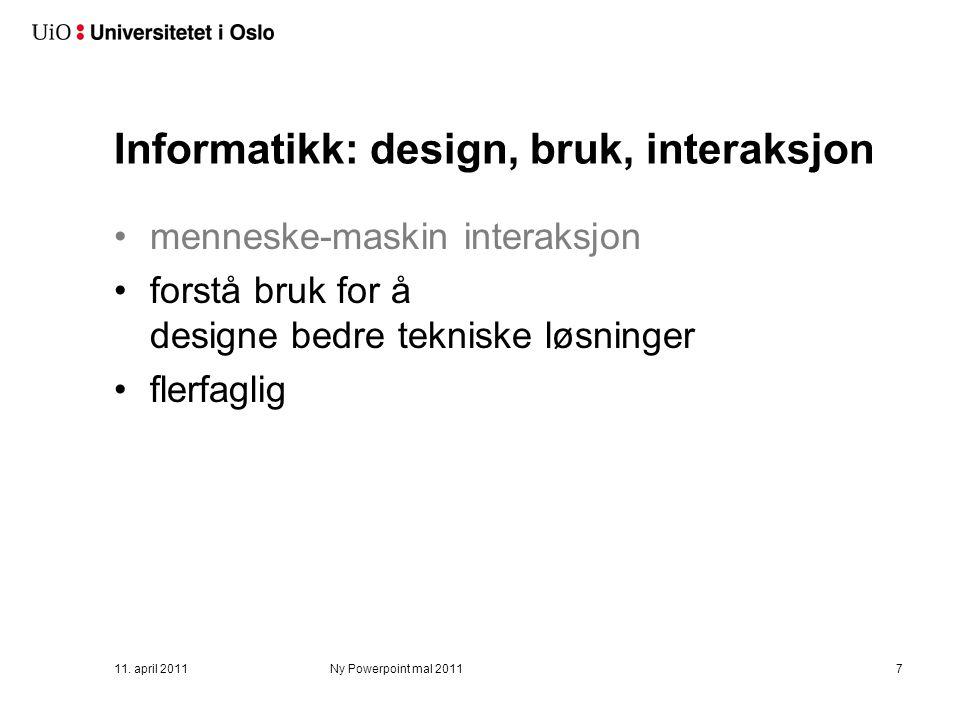 Informatikk: design, bruk, interaksjon menneske-maskin interaksjon forstå bruk for å designe bedre tekniske løsninger flerfaglig 11. april 2011Ny Powe