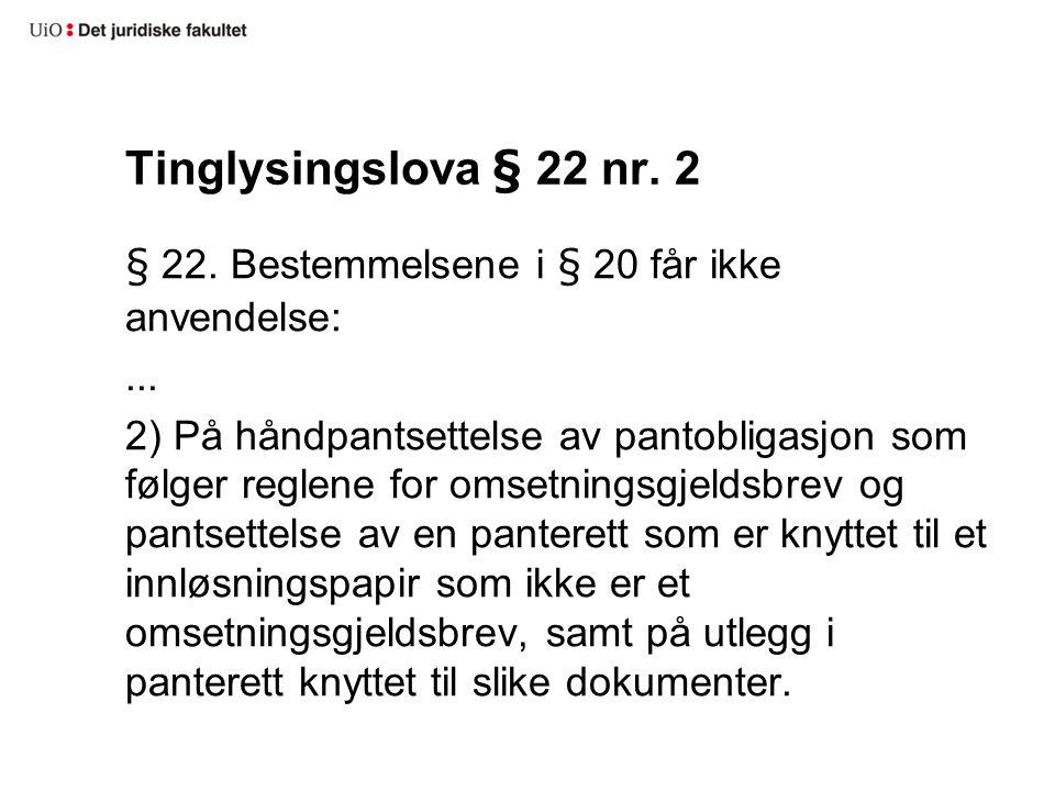 Tinglysingslova § 22 nr. 2 § 22. Bestemmelsene i § 20 får ikke anvendelse:... 2) På håndpantsettelse av pantobligasjon som følger reglene for omsetnin