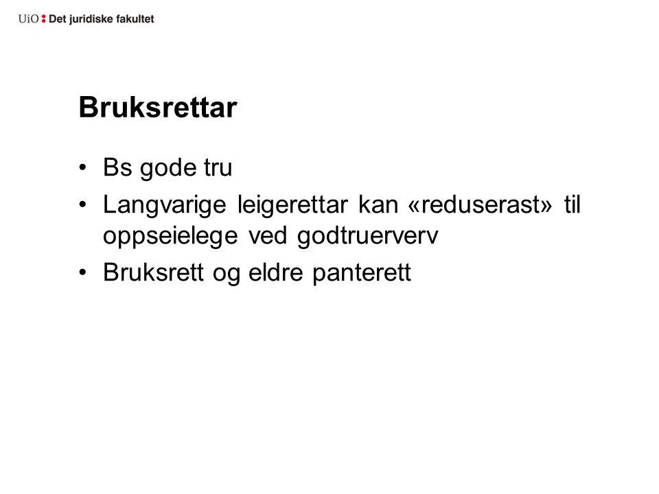 Bruksrettar Bs gode tru Langvarige leigerettar kan «reduserast» til oppseielege ved godtruerverv Bruksrett og eldre panterett
