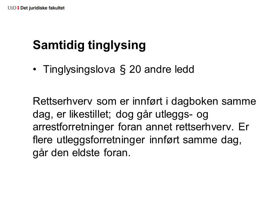 Samtidig tinglysing Tinglysingslova § 20 andre ledd Rettserhverv som er innført i dagboken samme dag, er likestillet; dog går utleggs- og arrestforret