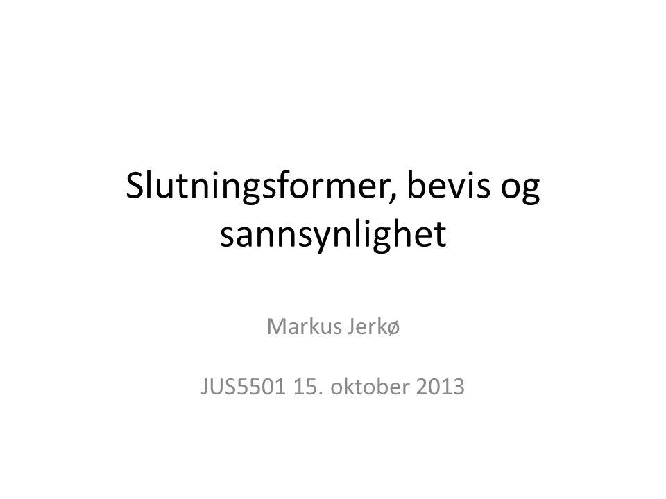 Slutningsformer, bevis og sannsynlighet Markus Jerkø JUS5501 15. oktober 2013