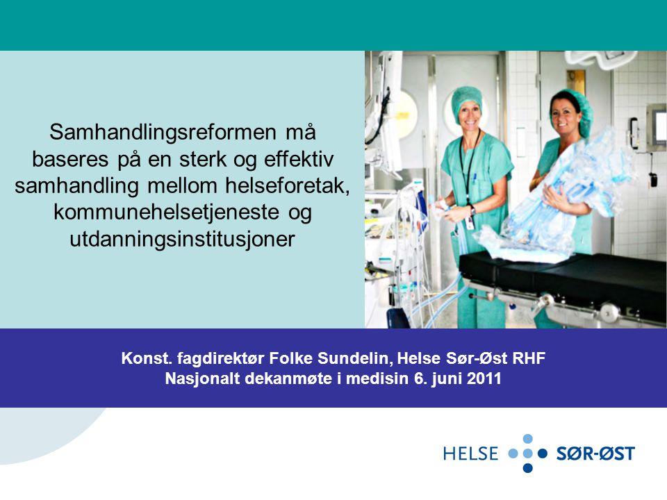 Samhandlingsreformen må baseres på en sterk og effektiv samhandling mellom helseforetak, kommunehelsetjeneste og utdanningsinstitusjoner Konst. fagdir